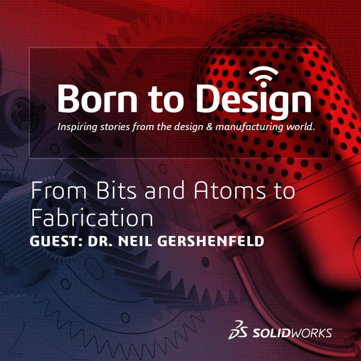 From Bits and Atoms to Fabrication [Podcast with Dr. Neil Gershenfeld]