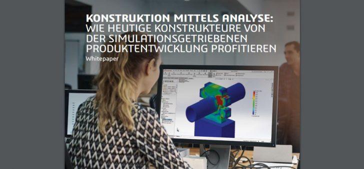 Konstruktion mittels Analyse: Wie heutige Konstrukteure von der simulationsgetriebenen Produktentwicklung profitieren