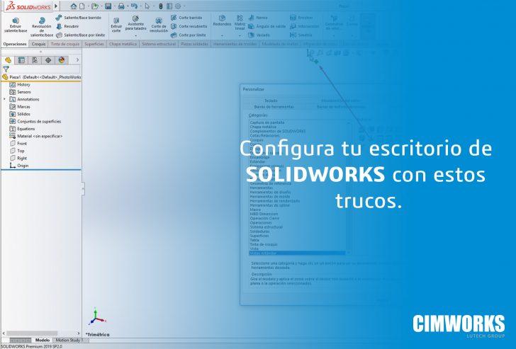 Configura tu escritorio de SOLIDWORKS y agiliza tu trabajo.