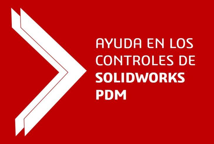 AYUDAS EN LOS CONTROLES DE SOLIDWORKS PDM