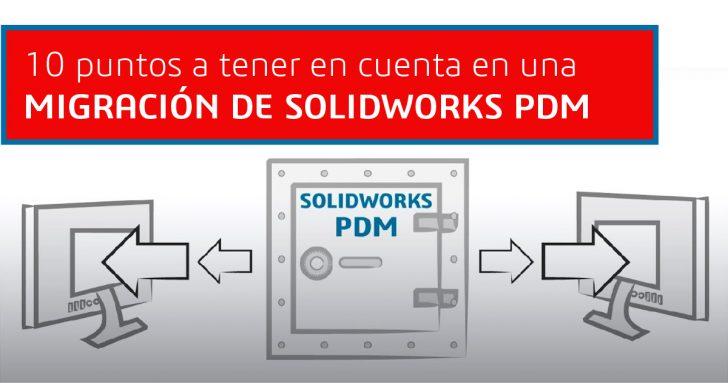 SOLIDWORKS PDM:10 PUNTOS A TENER EN CUENTA EN UNA MIGRACIÓN
