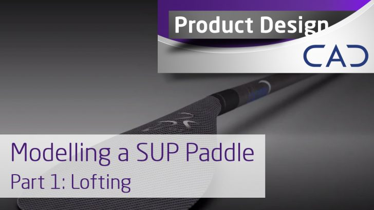 Modelling a Paddle in SOLIDWORKS – Basic and Advanced Lofting