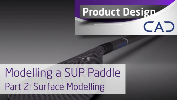 Modelling a Paddle in SOLIDWORKS – Surface Modelling